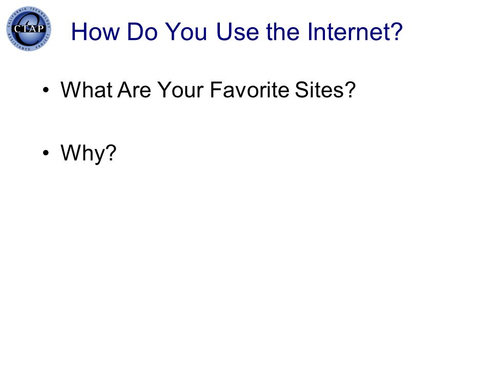 How Do You Use the Internet? What Are Your Favorite Sites? Why?