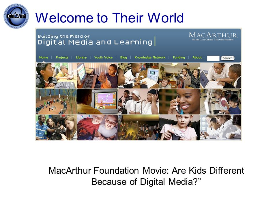 Welcome to Their World MacArthur Foundation Movie: Are Kids Different Because of Digital Media?