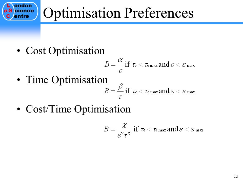 L ondon e-S cience C entre 13 Optimisation Preferences Cost Optimisation Time Optimisation Cost/Time Optimisation