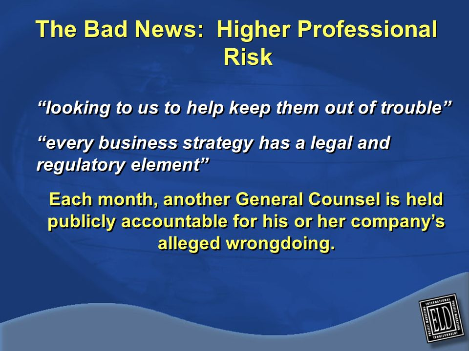 The Bad News: Higher Professional Risk In January 2005 the SEC listed corporate counsel they had targeted, including Warnacos GC, Gemstar-TV Guides former GC, and Googles General Counsel.
