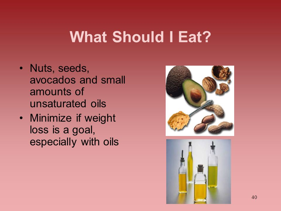 40 What Should I Eat? Nuts, seeds, avocados and small amounts of unsaturated oils Minimize if weight loss is a goal, especially with oils