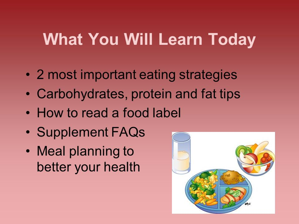 41 What You Will Learn Today 2 most important eating strategies Carbohydrates, protein and fat tips How to read a food label Supplement FAQs Meal plan