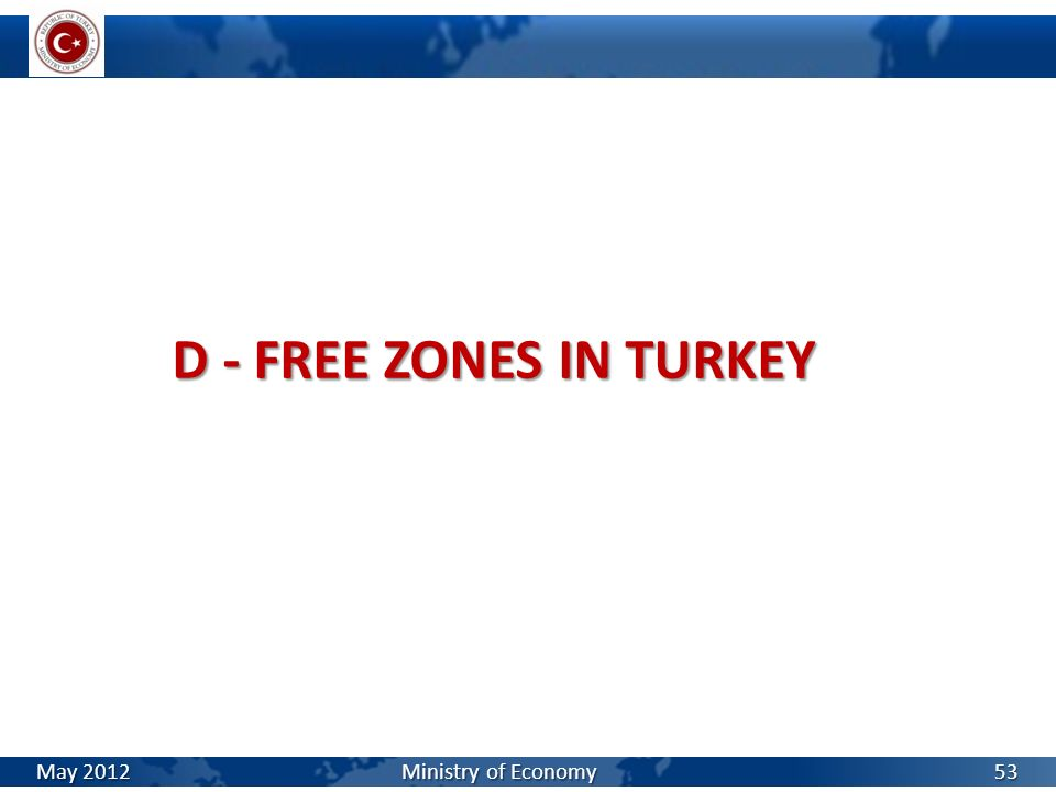 D - FREE ZONES IN TURKEY May 2012 Ministry of Economy 53