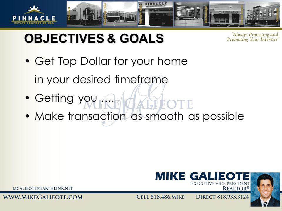 OBJECTIVES & GOALS Get Top Dollar for your home in your desired timeframe Getting you …. Make transaction as smooth as possible