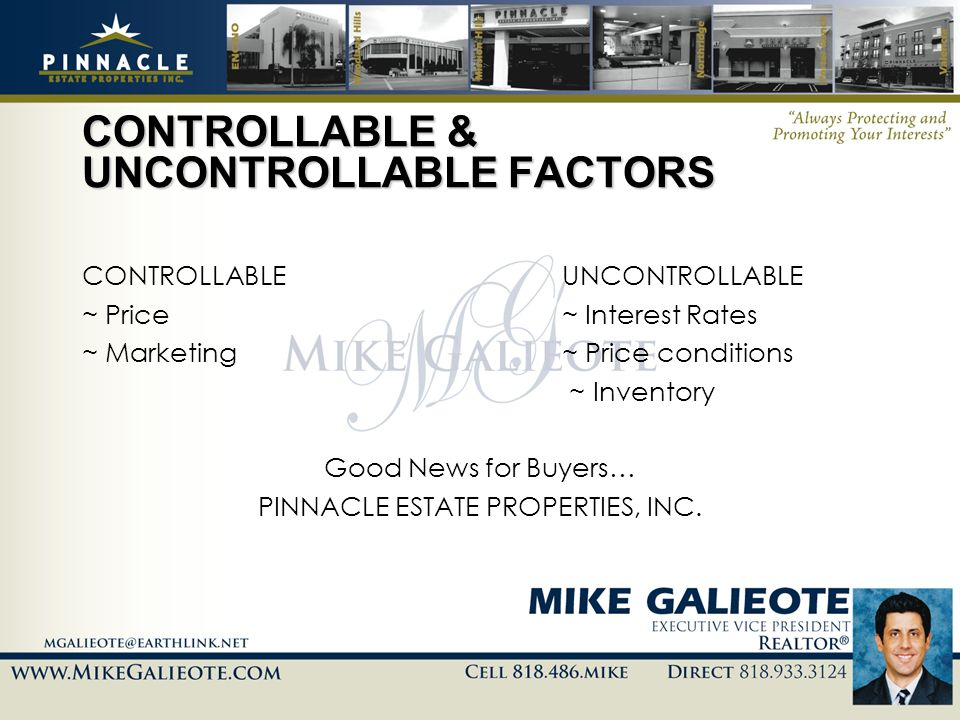 CONTROLLABLE & UNCONTROLLABLE FACTORS CONTROLLABLEUNCONTROLLABLE ~ Price ~ Interest Rates ~ Marketing ~ Price conditions ~ Inventory Good News for Buy