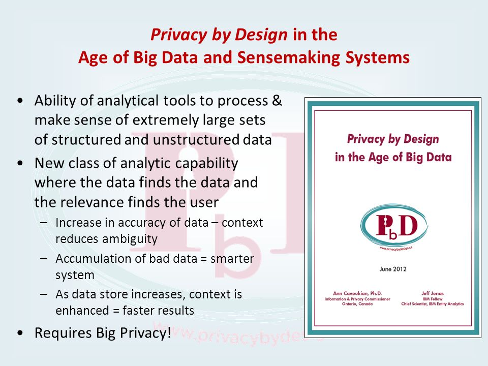 Privacy by Design in the Age of Big Data and Sensemaking Systems Ability of analytical tools to process & make sense of extremely large sets of struct