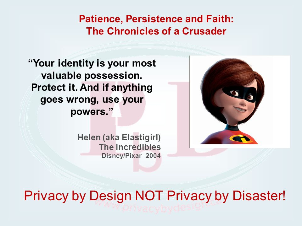 Your identity is your most valuable possession. Protect it. And if anything goes wrong, use your powers. Helen (aka Elastigirl) The Incredibles Disney