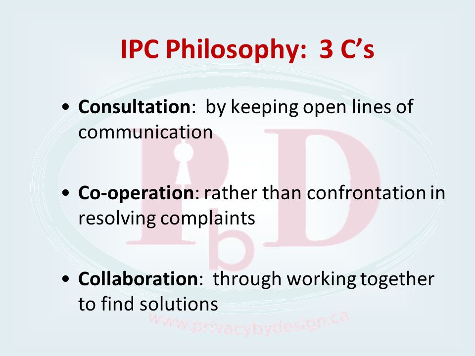 IPC Philosophy: 3 Cs Consultation: by keeping open lines of communication Co-operation: rather than confrontation in resolving complaints Collaboratio