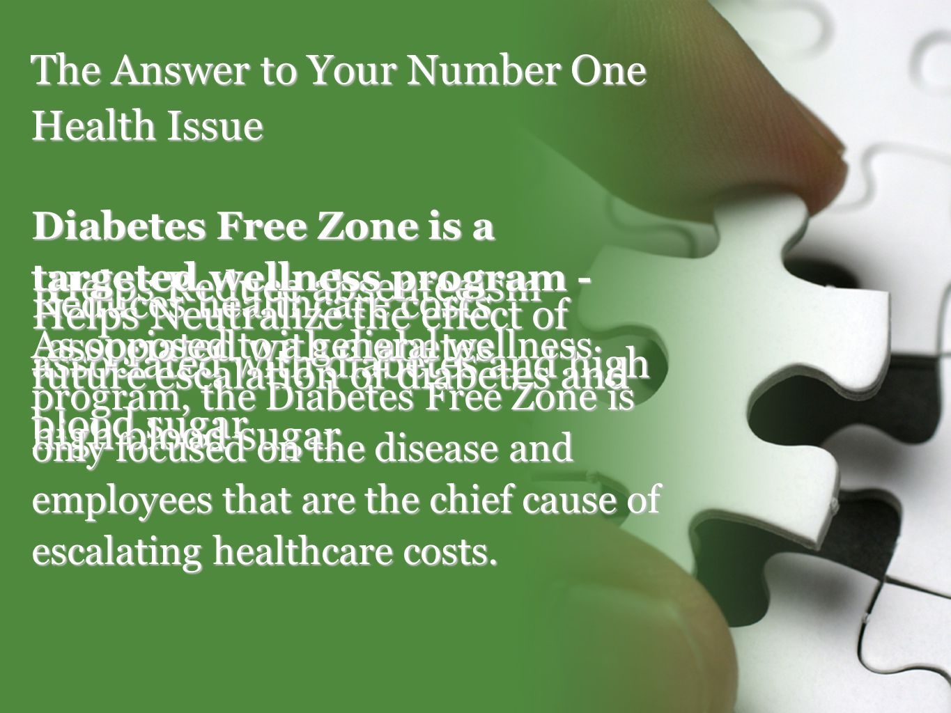 The Answer to Your Number One Health Issue Reduces healthcare costs associated with diabetes and high blood sugar Helps Reduce absenteeism associated