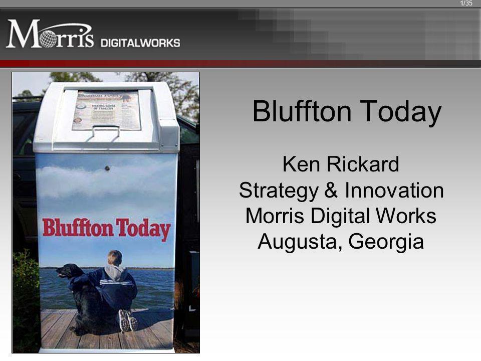 Bluffton Today Ken Rickard Strategy & Innovation Morris Digital Works Augusta, Georgia 1/35