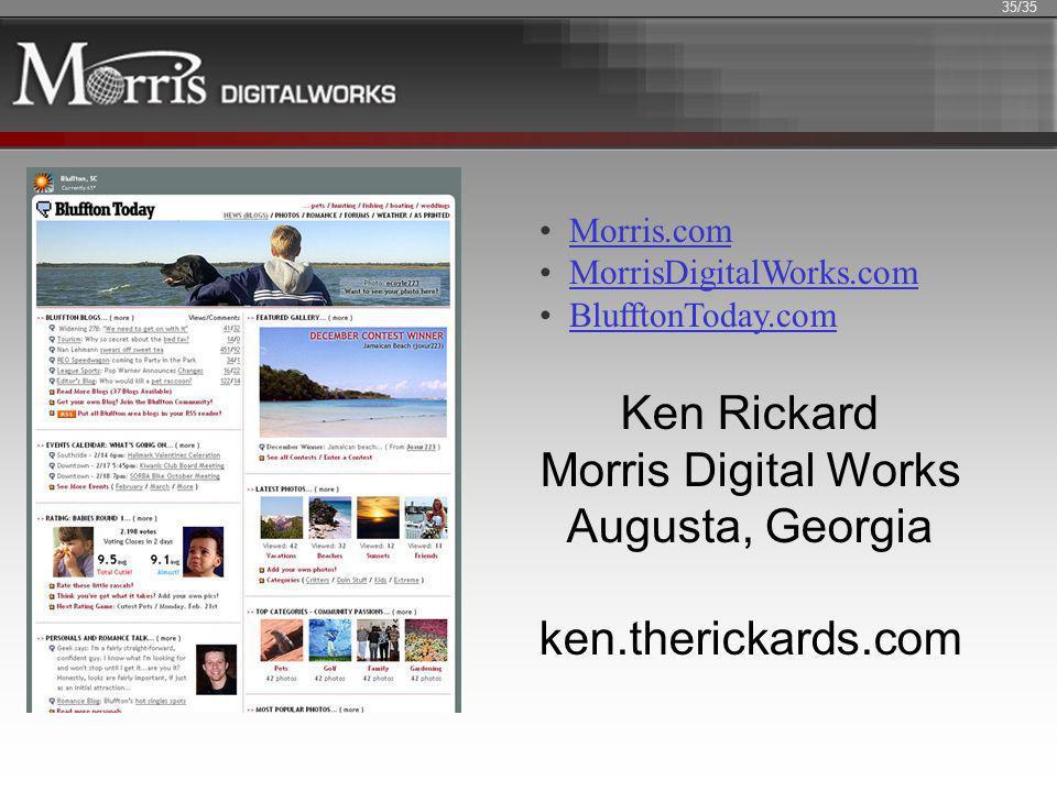 Morris.com MorrisDigitalWorks.com BlufftonToday.com 35/35 Ken Rickard Morris Digital Works Augusta, Georgia ken.therickards.com