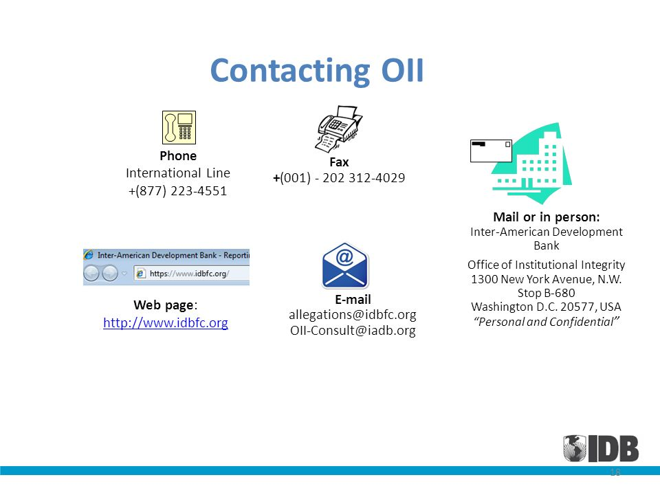 18 Contacting OII Web page: http://www.idbfc.org http://www.idbfc.org Phone International Line +(877) 223-4551 Fax +(001) - 202 312-4029 Mail or in pe