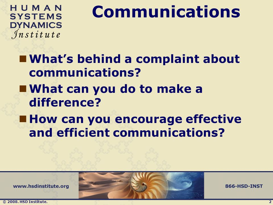 © 2008. HSD Institute.2 Communications Whats behind a complaint about communications.