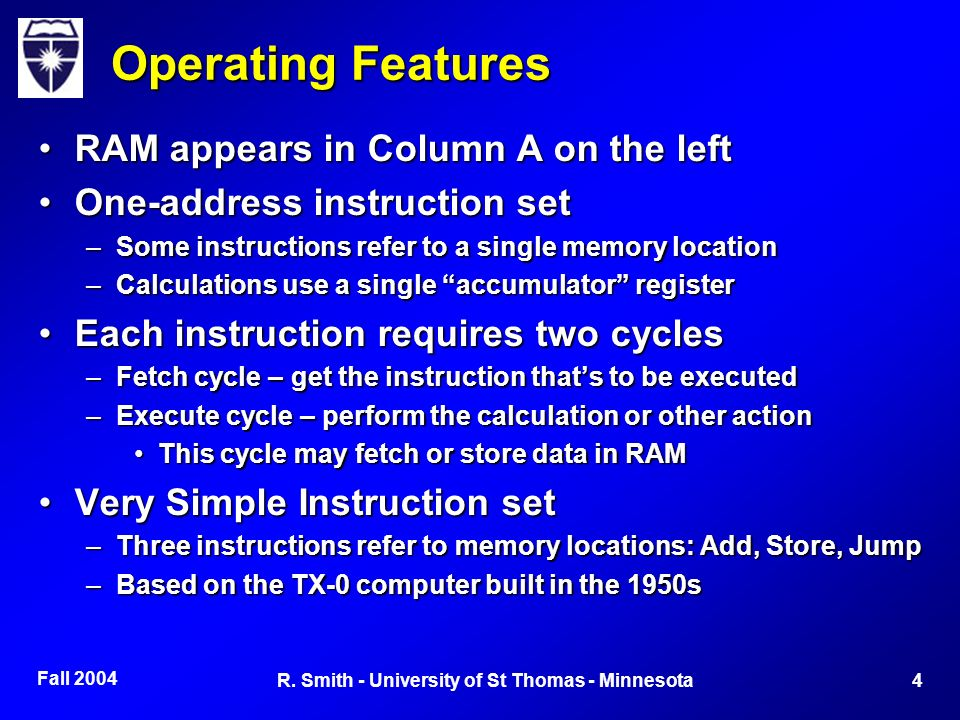 Fall 2004 4R. Smith - University of St Thomas - Minnesota Operating Features RAM appears in Column A on the leftRAM appears in Column A on the left On