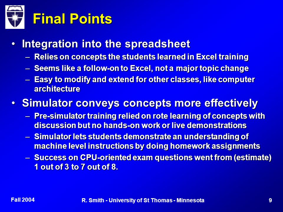 Fall 2004 9R. Smith - University of St Thomas - Minnesota Final Points Integration into the spreadsheetIntegration into the spreadsheet –Relies on con