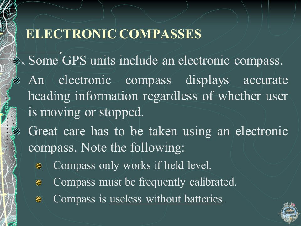 ELECTRONIC COMPASSES Some GPS units include an electronic compass. An electronic compass displays accurate heading information regardless of whether u