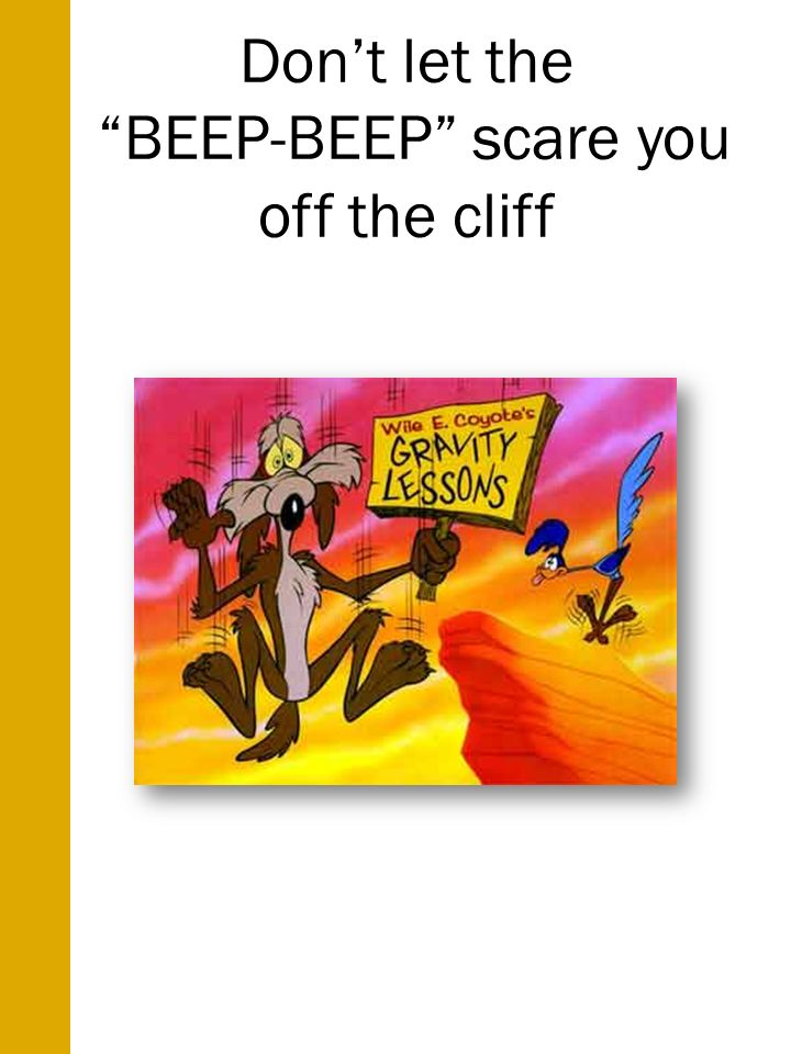 Dont let the BEEP-BEEP scare you off the cliff