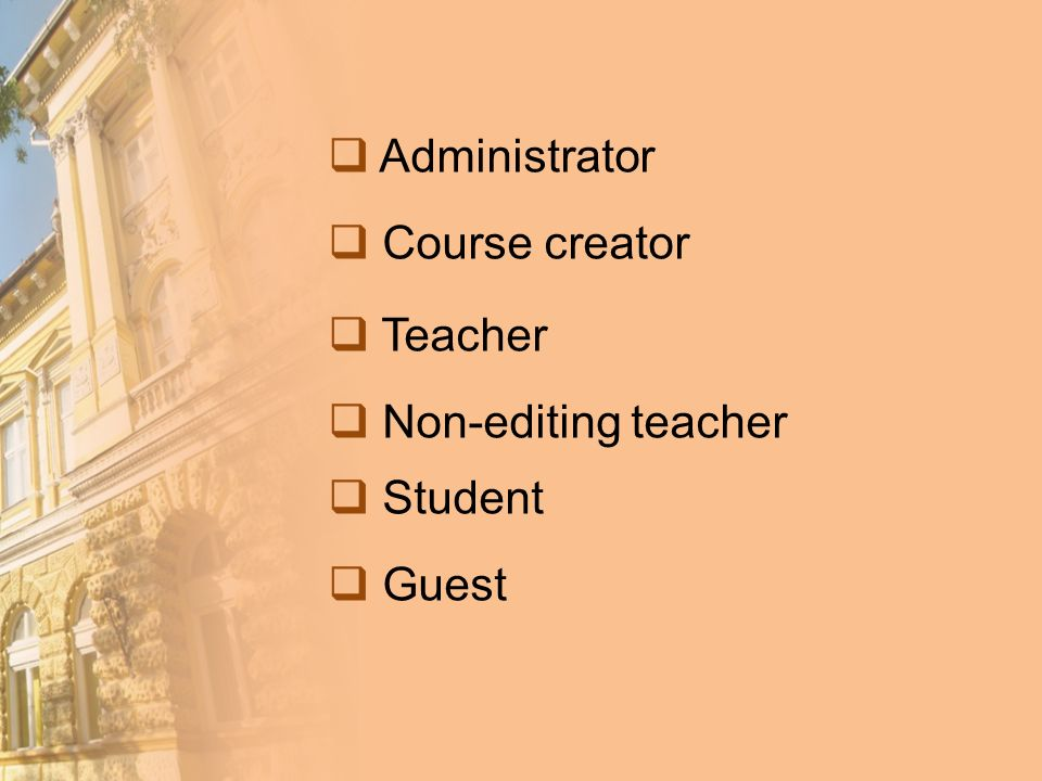 Administrator Course creator Teacher Non-editing teacher Student Guest