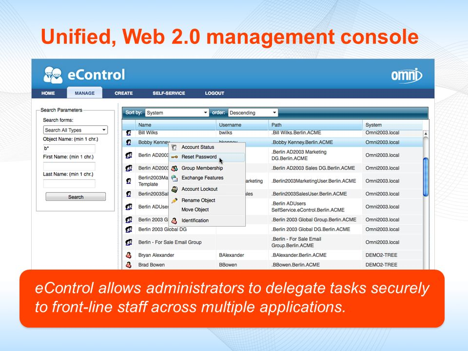 Unified, Web 2.0 management console eControl allows administrators to delegate tasks securely to front-line staff across multiple applications.