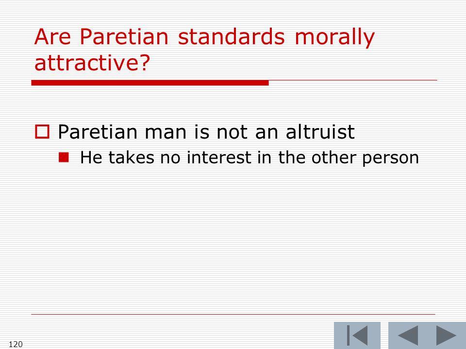 120 Are Paretian standards morally attractive.