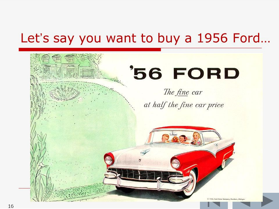16 Lets say you want to buy a 1956 Ford…