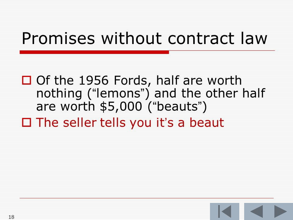 18 Promises without contract law Of the 1956 Fords, half are worth nothing (lemons) and the other half are worth $5,000 (beauts) The seller tells you