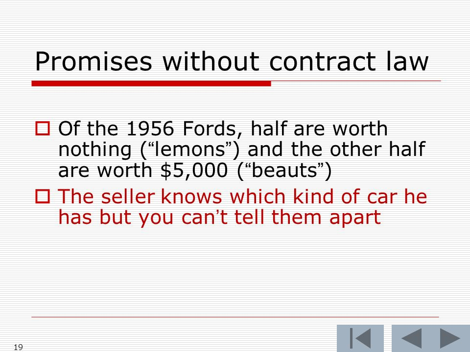 19 Promises without contract law Of the 1956 Fords, half are worth nothing (lemons) and the other half are worth $5,000 (beauts) The seller knows whic