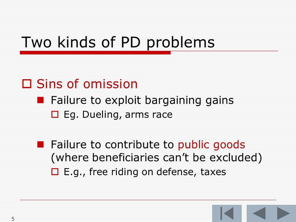 Two kinds of PD problems Sins of omission Failure to exploit bargaining gains Eg.