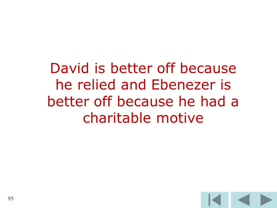 95 David is better off because he relied and Ebenezer is better off because he had a charitable motive