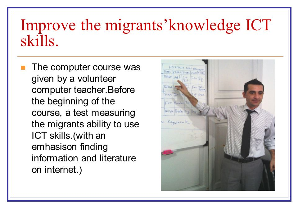 Improve the migrantsknowledge ICT skills.