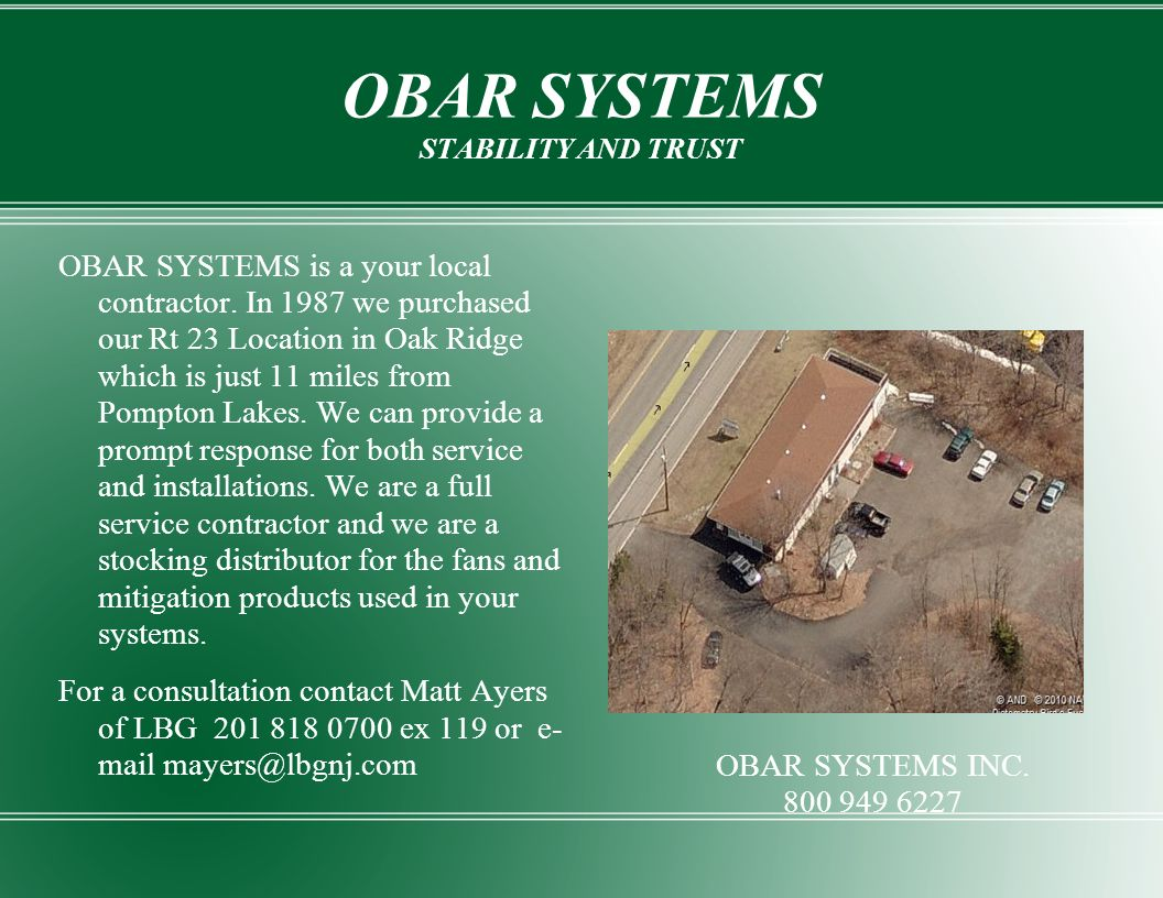 OBAR SYSTEMS STABILITY AND TRUST OBAR SYSTEMS is a your local contractor. In 1987 we purchased our Rt 23 Location in Oak Ridge which is just 11 miles