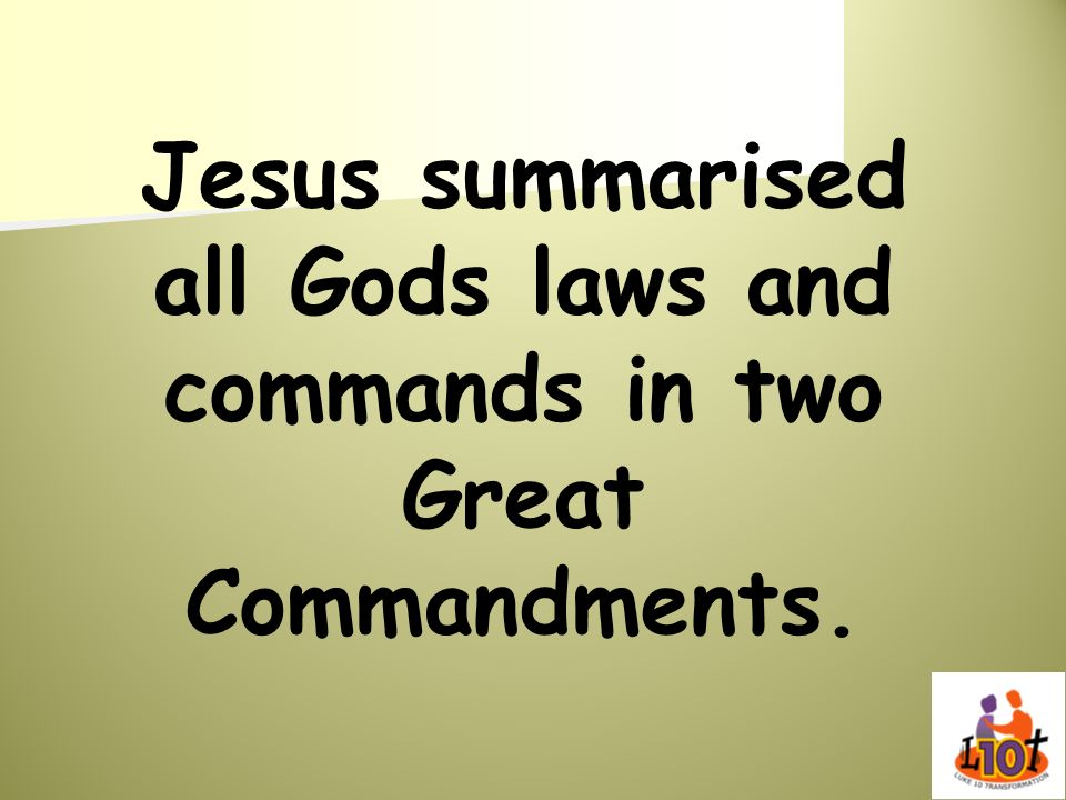 Jesus summarised all Gods laws and commands in two Great Commandments.
