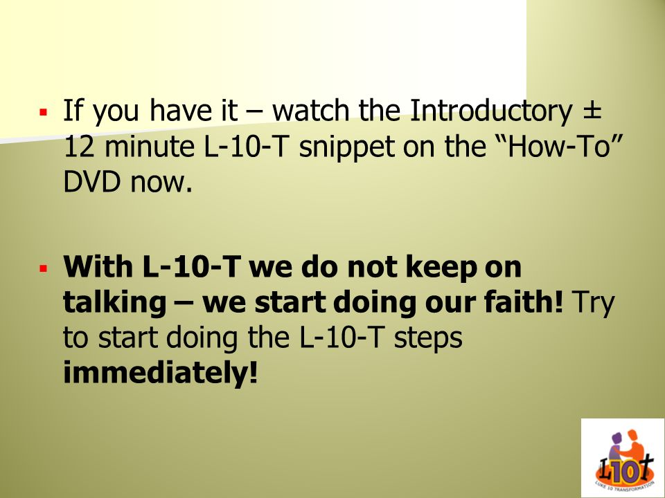 If you have it – watch the Introductory ± 12 minute L-10-T snippet on the How-To DVD now. With L-10-T we do not keep on talking – we start doing our f