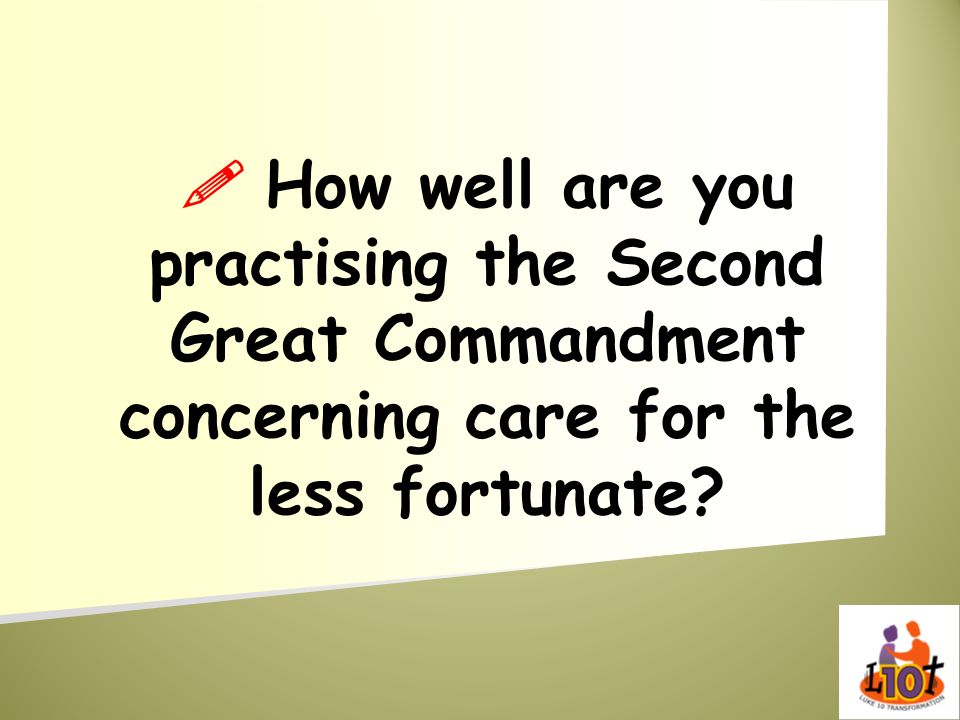 How well are you practising the Second Great Commandment concerning care for the less fortunate?
