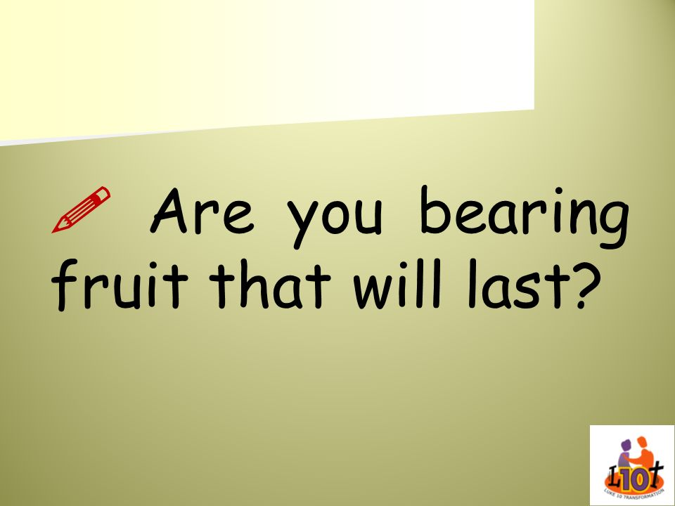 Are you bearing fruit that will last?