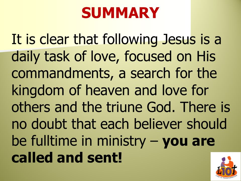 SUMMARY It is clear that following Jesus is a daily task of love, focused on His commandments, a search for the kingdom of heaven and love for others