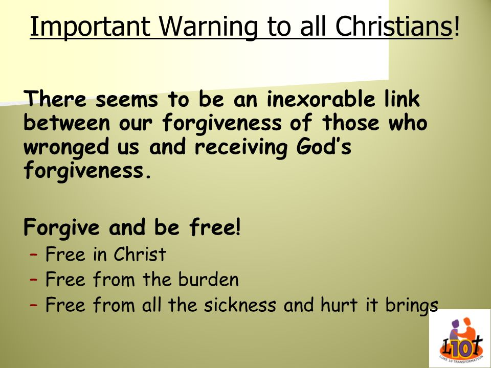 Important Warning to all Christians! There seems to be an inexorable link between our forgiveness of those who wronged us and receiving Gods forgivene