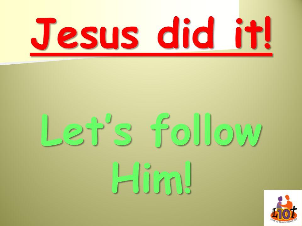 Jesus did it! Lets follow Him!