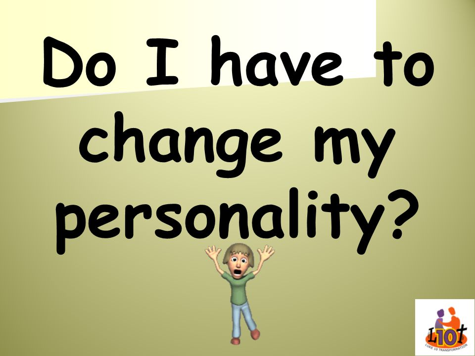 Do I have to change my personality?