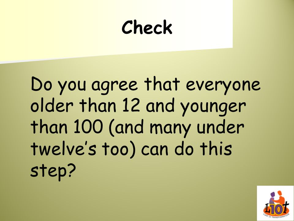 Check Do you agree that everyone older than 12 and younger than 100 (and many under twelves too) can do this step?