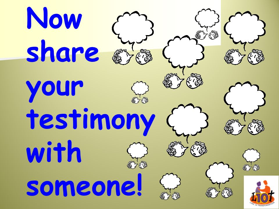 Now share your testimony with someone!