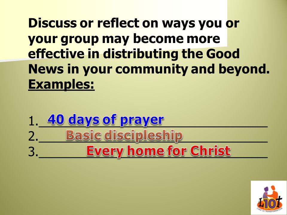 Discuss or reflect on ways you or your group may become more effective in distributing the Good News in your community and beyond. Examples: 1._______
