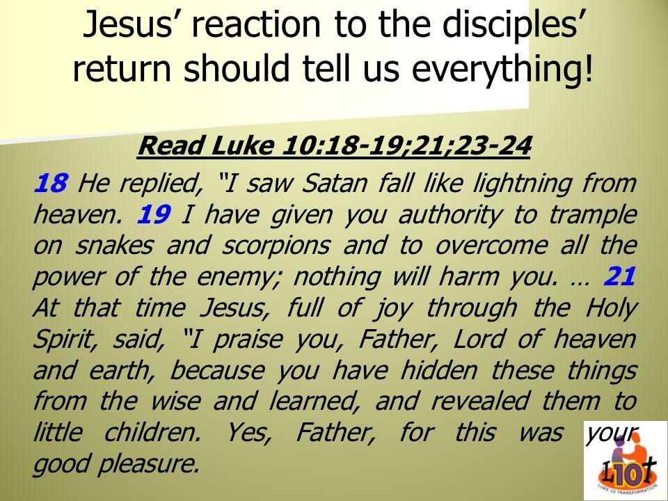 Jesus reaction to the disciples return should tell us everything! Read Luke 10:18-19;21;23-24 18 He replied, I saw Satan fall like lightning from heav
