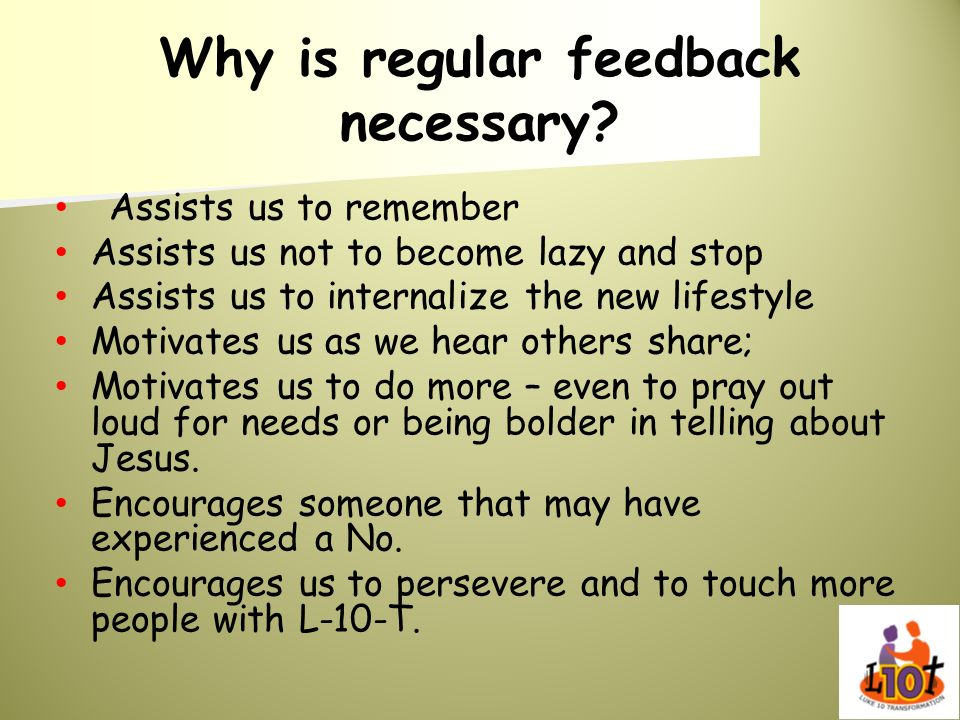 Why is regular feedback necessary? Assists us to remember Assists us not to become lazy and stop Assists us to internalize the new lifestyle Motivates