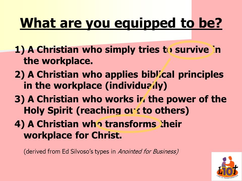 What are you equipped to be? 1) A Christian who simply tries to survive in the workplace. 2) A Christian who applies biblical principles in the workpl