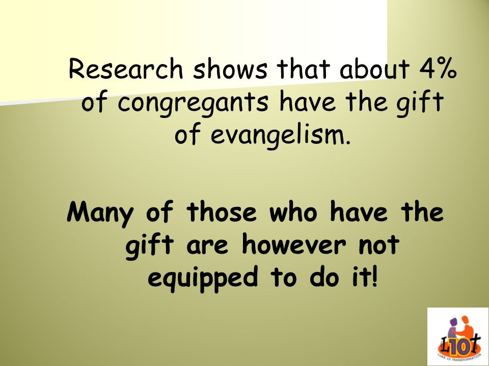 Research shows that about 4% of congregants have the gift of evangelism. Many of those who have the gift are however not equipped to do it!