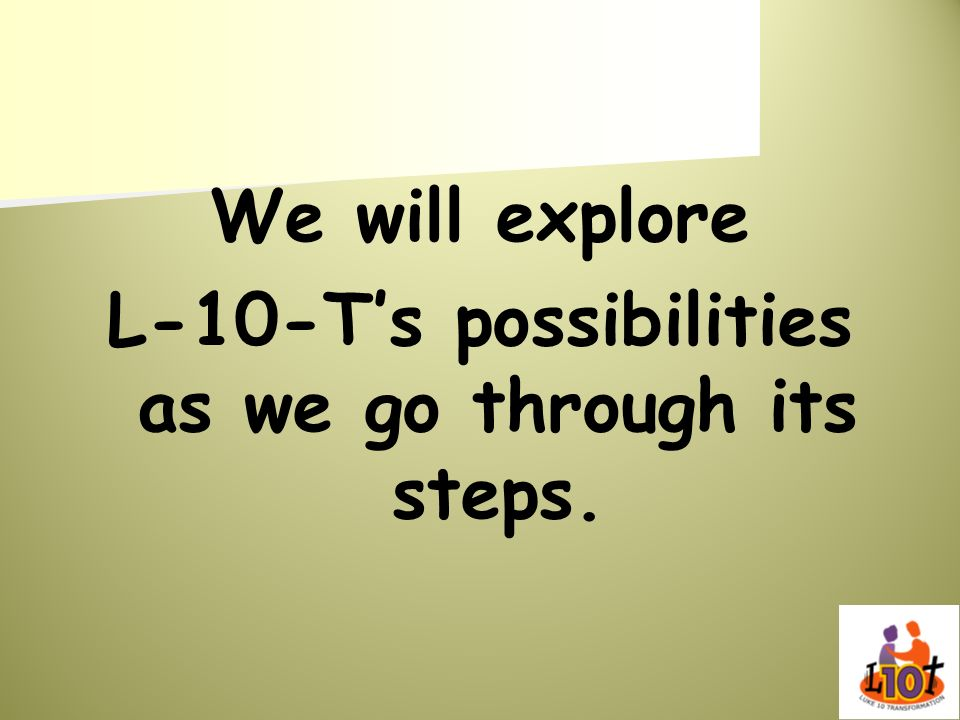 We will explore L-10-Ts possibilities as we go through its steps.
