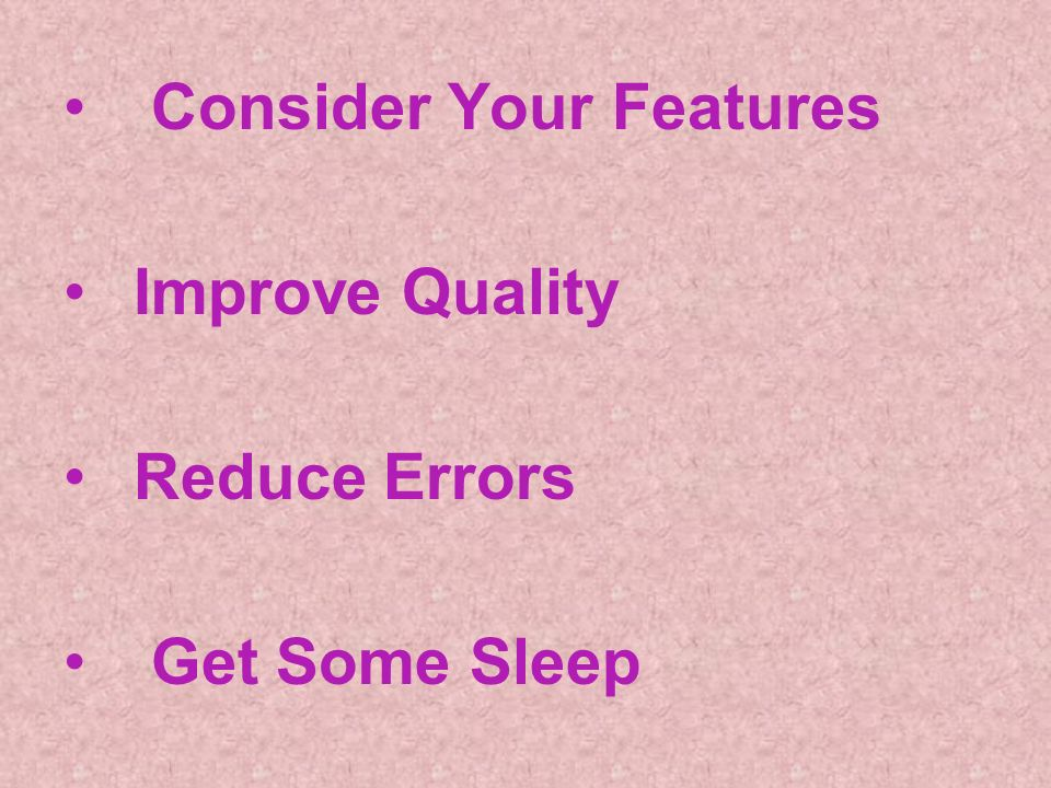 Consider Your Features Improve Quality Reduce Errors Get Some Sleep