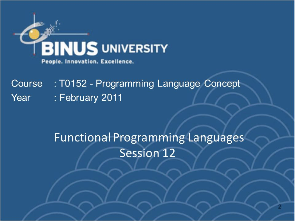 Functional Programming Languages Session 12 Course : T0152 - Programming Language Concept Year : February 2011