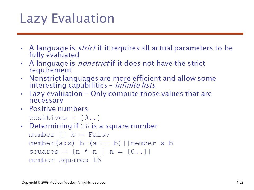 Copyright © 2009 Addison-Wesley. All rights reserved. 1-52 Lazy Evaluation A language is strict if it requires all actual parameters to be fully evalu
